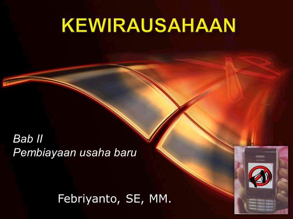 Kewirausahaan - Febriyanto, SE, MM  Masalah pengusaha dalam memperoleh dana dari luar adalah menentukan nilai perusahaanya.
