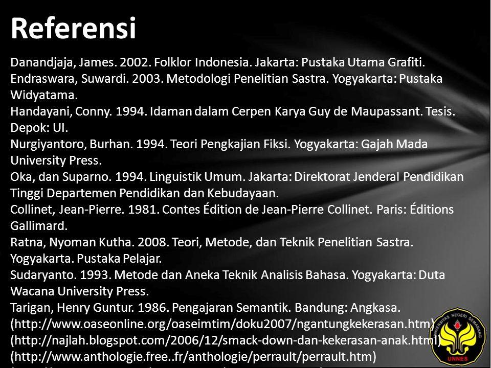 Referensi Danandjaja, James. 2002. Folklor Indonesia.