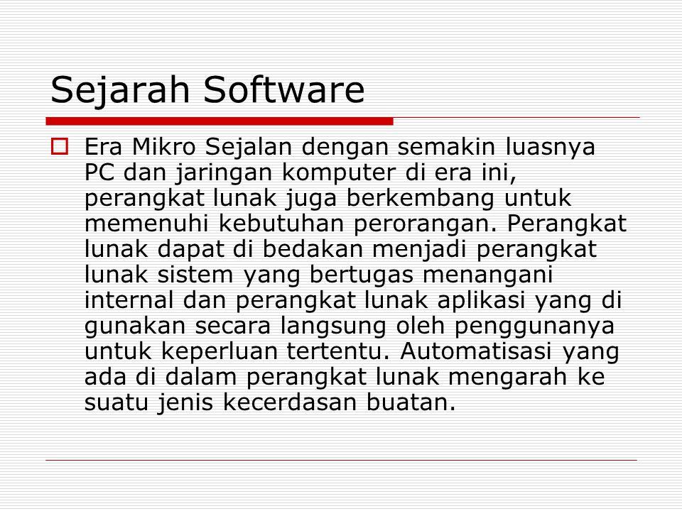 Sejarah Software  Era Mikro Sejalan dengan semakin luasnya PC dan jaringan komputer di era ini, perangkat lunak juga berkembang untuk memenuhi kebutu