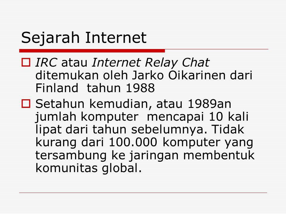 Sejarah Internet  IRC atau Internet Relay Chat ditemukan oleh Jarko Oikarinen dari Finland tahun 1988  Setahun kemudian, atau 1989an jumlah komputer