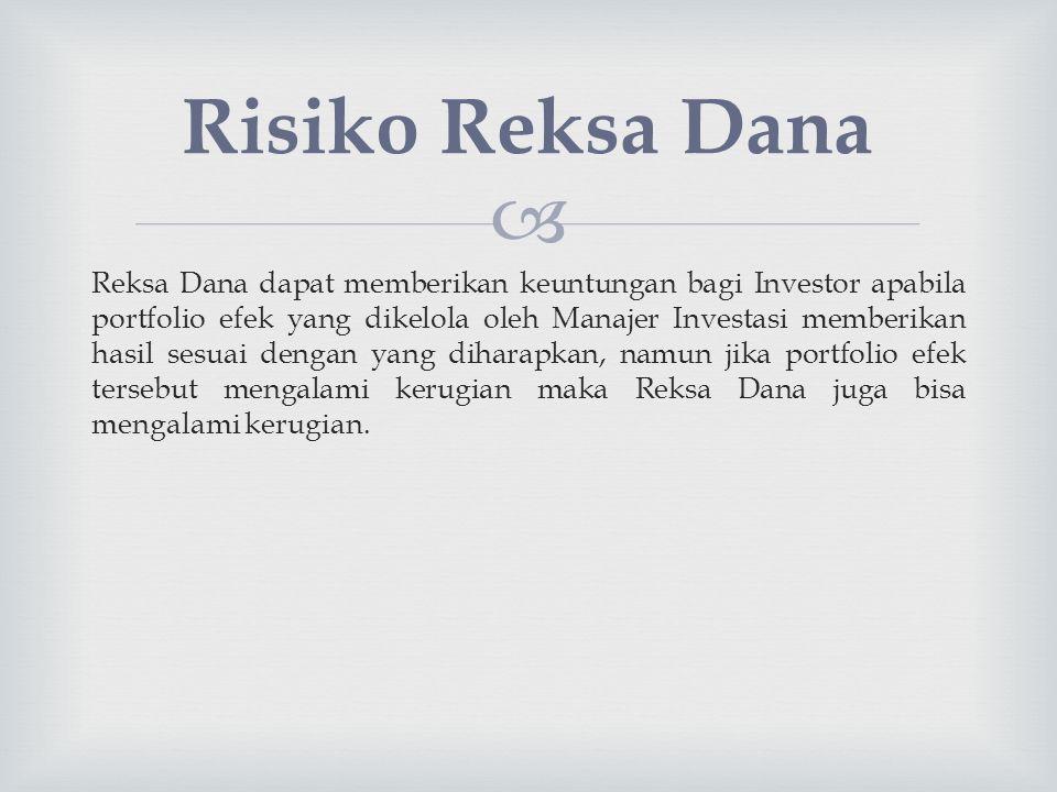  Reksa Dana dapat memberikan keuntungan bagi Investor apabila portfolio efek yang dikelola oleh Manajer Investasi memberikan hasil sesuai dengan yang