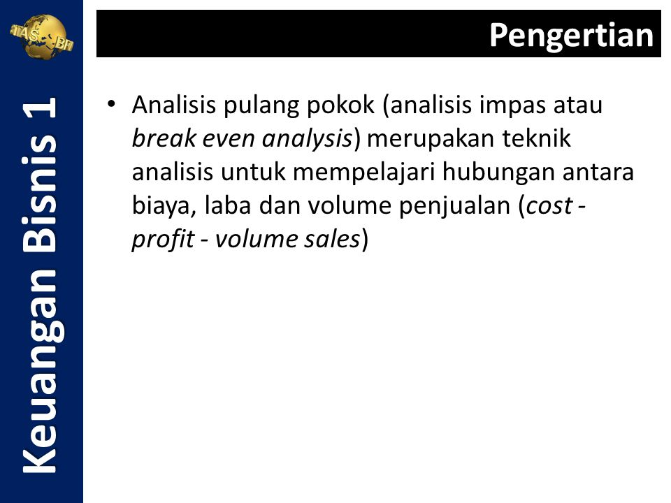 Analisis pulang pokok (analisis impas atau break even analysis) merupakan teknik analisis untuk mempelajari hubungan antara biaya, laba dan volume pen