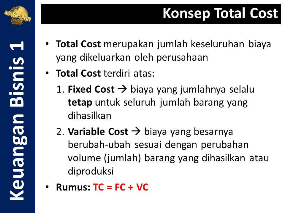 Total Cost merupakan jumlah keseluruhan biaya yang dikeluarkan oleh perusahaan Total Cost terdiri atas: 1.Fixed Cost  biaya yang jumlahnya selalu tet