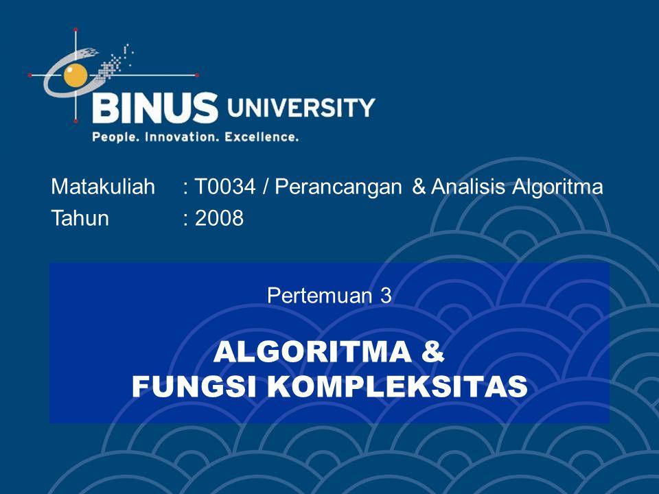 Matakuliah: T0034 / Perancangan & Analisis Algoritma Tahun: 2008 Pertemuan 3 ALGORITMA & FUNGSI KOMPLEKSITAS