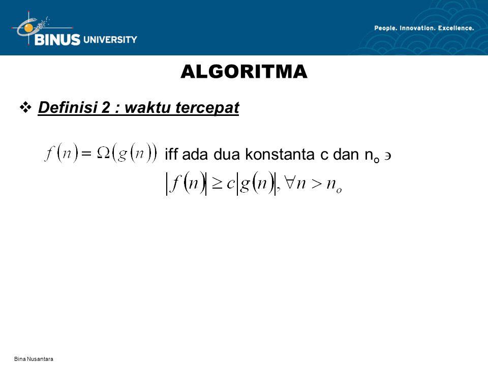 Bina Nusantara ALGORITMA  Definisi 3 : waktu rata-rata iff ada tiga konstanta positif c 1, c 2, dan n o 