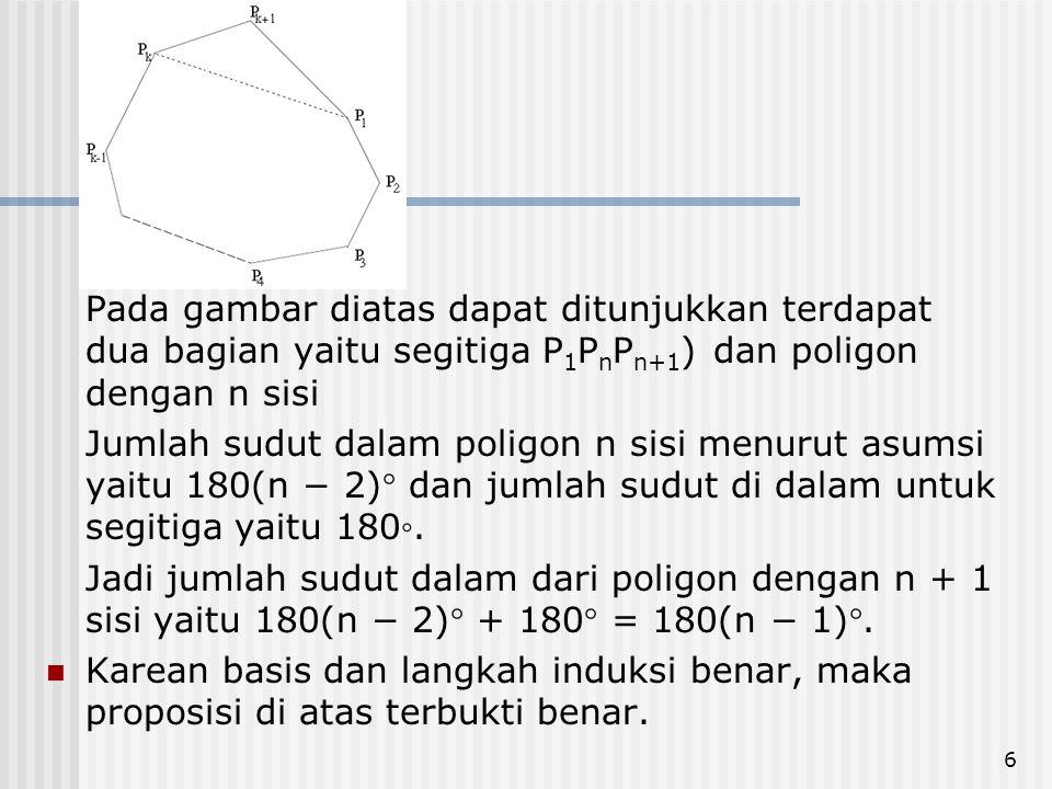 Pada gambar diatas dapat ditunjukkan terdapat dua bagian yaitu segitiga P 1 P n P n+1 ) dan poligon dengan n sisi Jumlah sudut dalam poligon n sisi menurut asumsi yaitu 180(n − 2) dan jumlah sudut di dalam untuk segitiga yaitu 180◦.