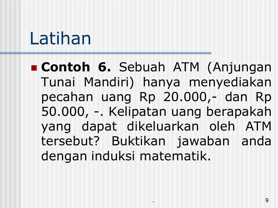 .9 Latihan Contoh 6. Sebuah ATM (Anjungan Tunai Mandiri) hanya menyediakan pecahan uang Rp 20.000,- dan Rp 50.000, -. Kelipatan uang berapakah yang da