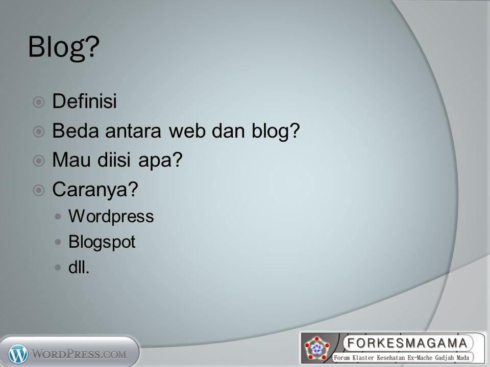 Blog?  Definisi  Beda antara web dan blog?  Mau diisi apa?  Caranya? Wordpress Blogspot dll.