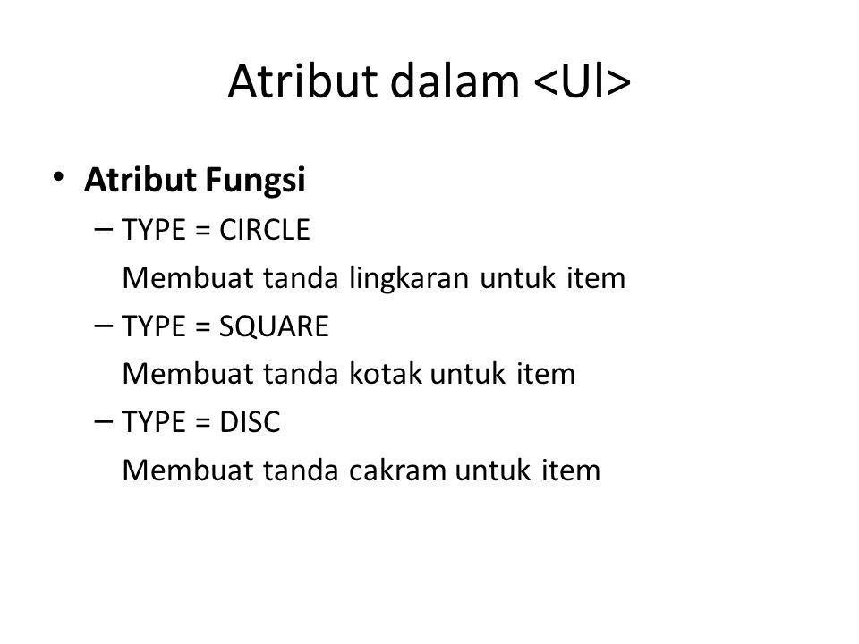 Atribut dalam Atribut Fungsi – TYPE = CIRCLE Membuat tanda lingkaran untuk item – TYPE = SQUARE Membuat tanda kotak untuk item – TYPE = DISC Membuat t