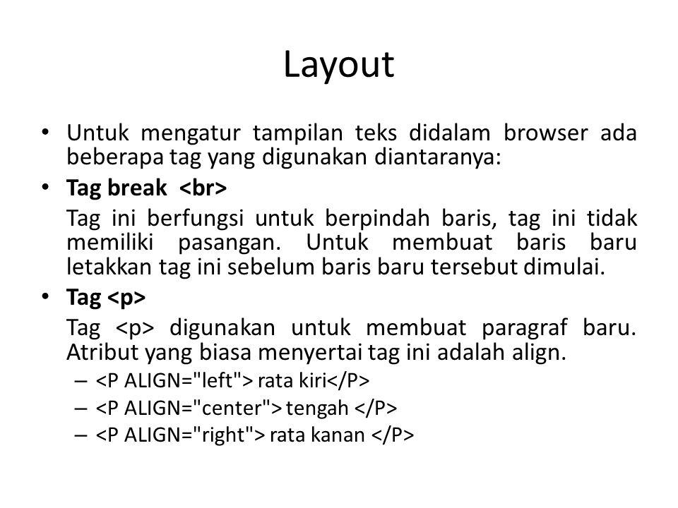 Layout Untuk mengatur tampilan teks didalam browser ada beberapa tag yang digunakan diantaranya: Tag break Tag ini berfungsi untuk berpindah baris, ta