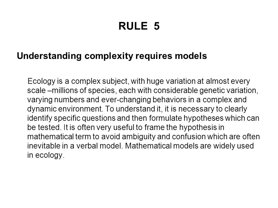 RULE 6 'Story-telling' is dangerous In attempting to explain ecological patterns or relationships, it is easy to slip into a make-believe world where every observation is readily expalined by some ad hoc assertion –'story-telling'.