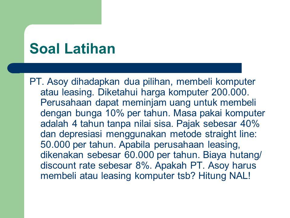 Soal Latihan PT. Asoy dihadapkan dua pilihan, membeli komputer atau leasing.
