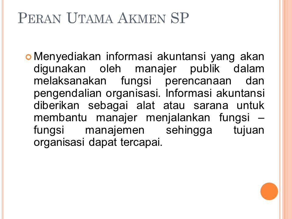 P ERAN U TAMA A KMEN SP Menyediakan informasi akuntansi yang akan digunakan oleh manajer publik dalam melaksanakan fungsi perencanaan dan pengendalian