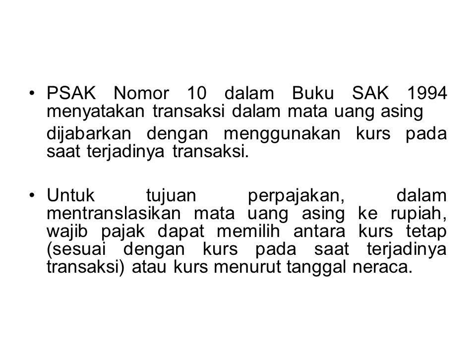 PSAK Nomor 10 dalam Buku SAK 1994 menyatakan transaksi dalam mata uang asing dijabarkan dengan menggunakan kurs pada saat terjadinya transaksi. Untuk