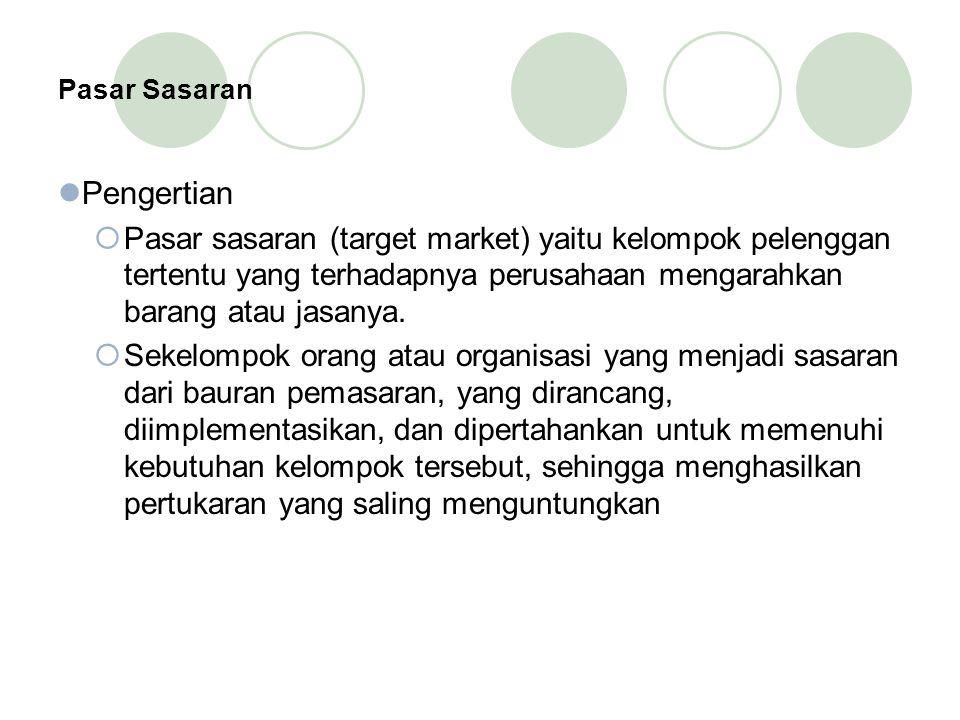 Pasar Sasaran Pengertian  Pasar sasaran (target market) yaitu kelompok pelenggan tertentu yang terhadapnya perusahaan mengarahkan barang atau jasanya.