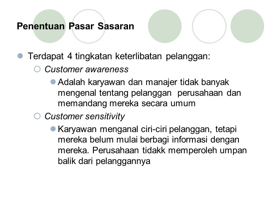 Penentuan Pasar Sasaran Terdapat 4 tingkatan keterlibatan pelanggan:  Customer awareness Adalah karyawan dan manajer tidak banyak mengenal tentang pe