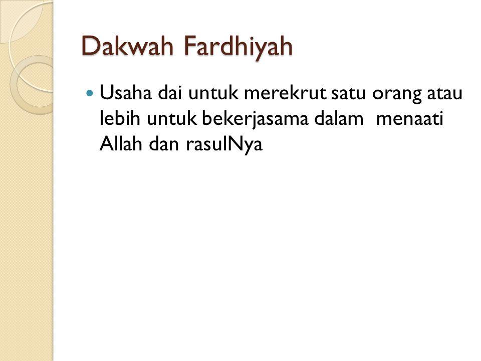 Dakwah Fardhiyah Usaha dai untuk merekrut satu orang atau lebih untuk bekerjasama dalam menaati Allah dan rasulNya