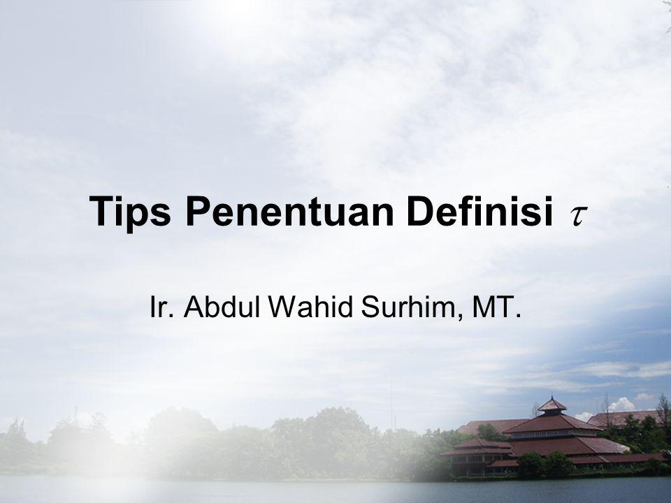 Tips Penentuan Definisi  Ir. Abdul Wahid Surhim, MT.