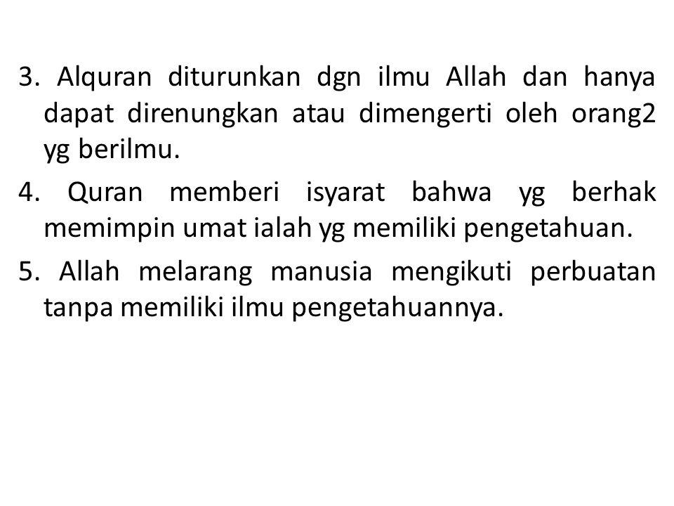 3. Alquran diturunkan dgn ilmu Allah dan hanya dapat direnungkan atau dimengerti oleh orang2 yg berilmu. 4. Quran memberi isyarat bahwa yg berhak memi