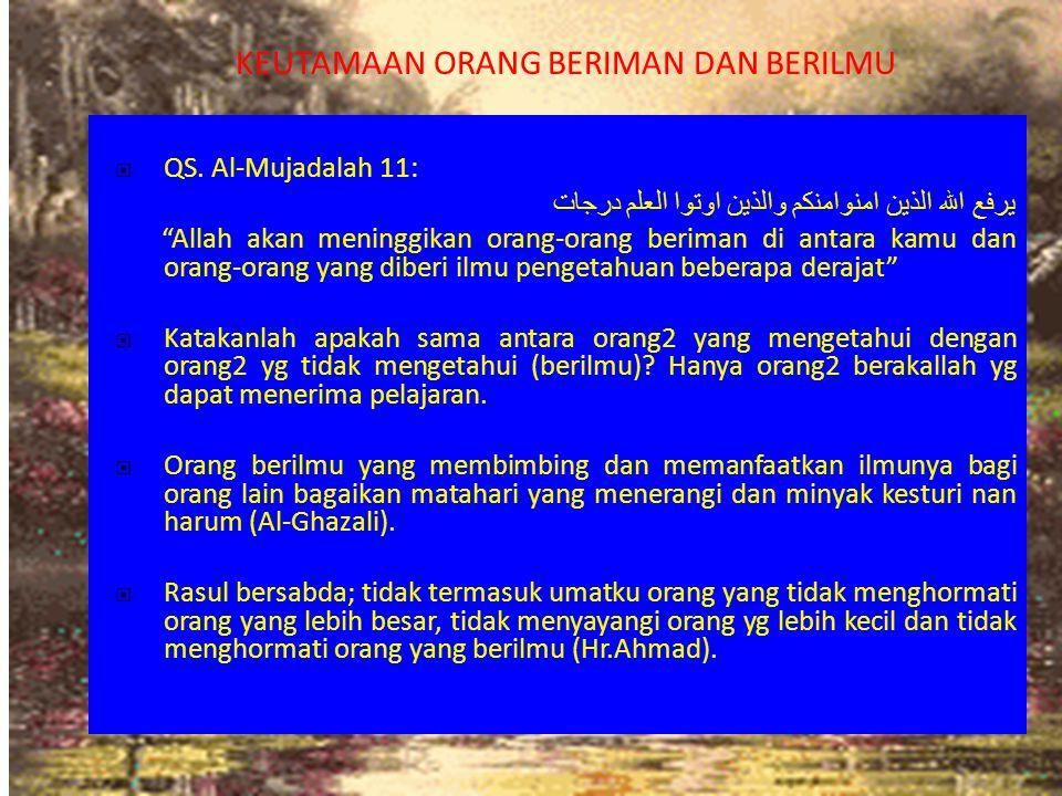 """KEUTAMAAN ORANG BERIMAN DAN BERILMU QS. Al-Mujadalah 11: يرفع الله الذين امنوامنكم والذين اوتوا العلم درجات """"Allah akan meninggikan orang-orang berima"""