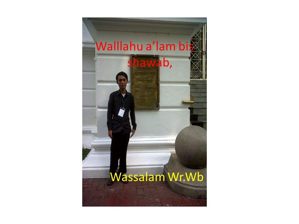 Walllahu a'lam bis shawab, Wassalam Wr.Wb