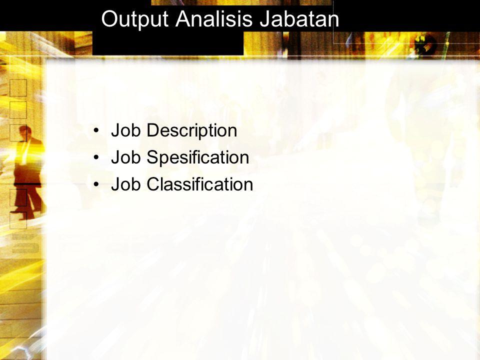 Output Analisis Jabatan Job Description Job Spesification Job Classification