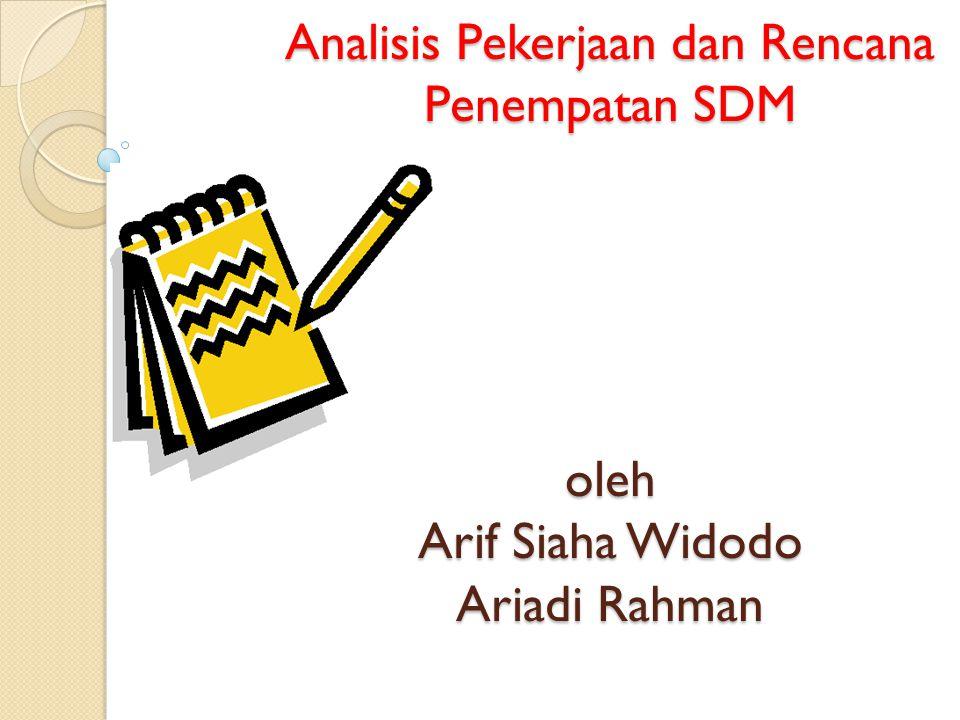 Analisis Pekerjaan Pekerjaan dan Rencana Penempatan Penempatan SDM oleh Arif Siaha Siaha Widodo Ariadi Rahman