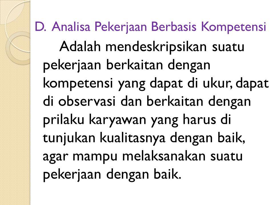 D. Analisa Pekerjaan Berbasis Kompetensi Adalah mendeskripsikan suatu pekerjaan berkaitan dengan kompetensi yang dapat di ukur, dapat di observasi dan