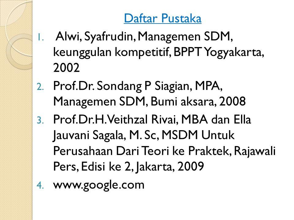 Daftar Pustaka 1. Alwi, Syafrudin, Managemen SDM, keunggulan kompetitif, BPPT Yogyakarta, 2002 2. Prof.Dr. Sondang P Siagian, MPA, Managemen SDM, Bumi