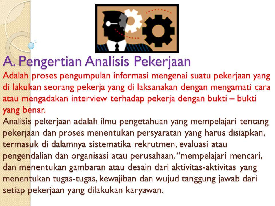 A. A. Pengertian Analisis Pekerjaan Adalah proses pengumpulan informasi mengenai suatu pekerjaan yang di lakukan seorang pekerja yang di laksanakan de
