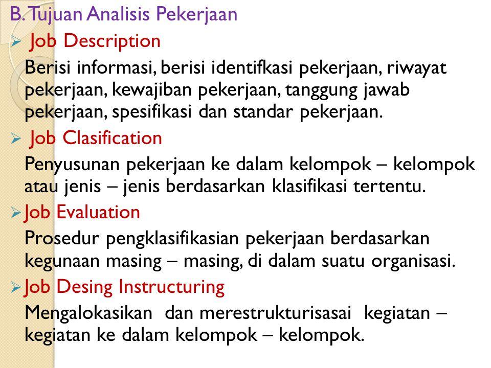 B. Tujuan Analisis Pekerjaan  Job Description Berisi informasi, berisi identifkasi pekerjaan, riwayat pekerjaan, kewajiban pekerjaan, tanggung jawab