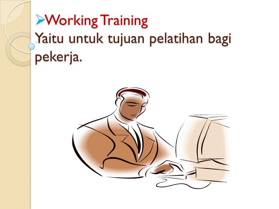  Working Working Training Yaitu untuk tujuan pelatihan bagi pekerja.