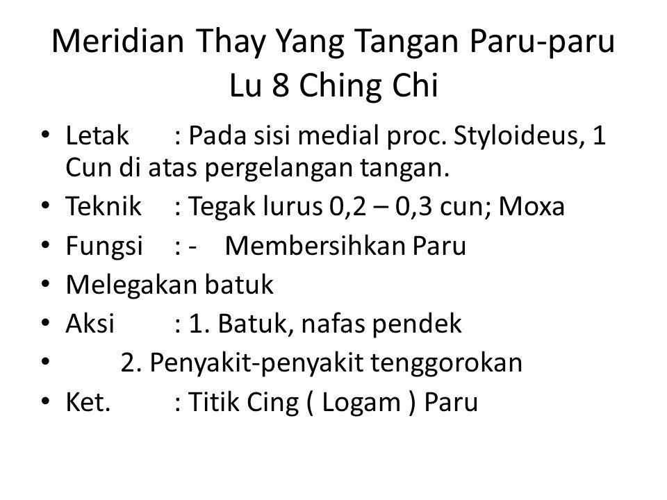 Meridian Thay Yang Tangan Paru-paru Lu 8 Ching Chi Letak: Pada sisi medial proc.