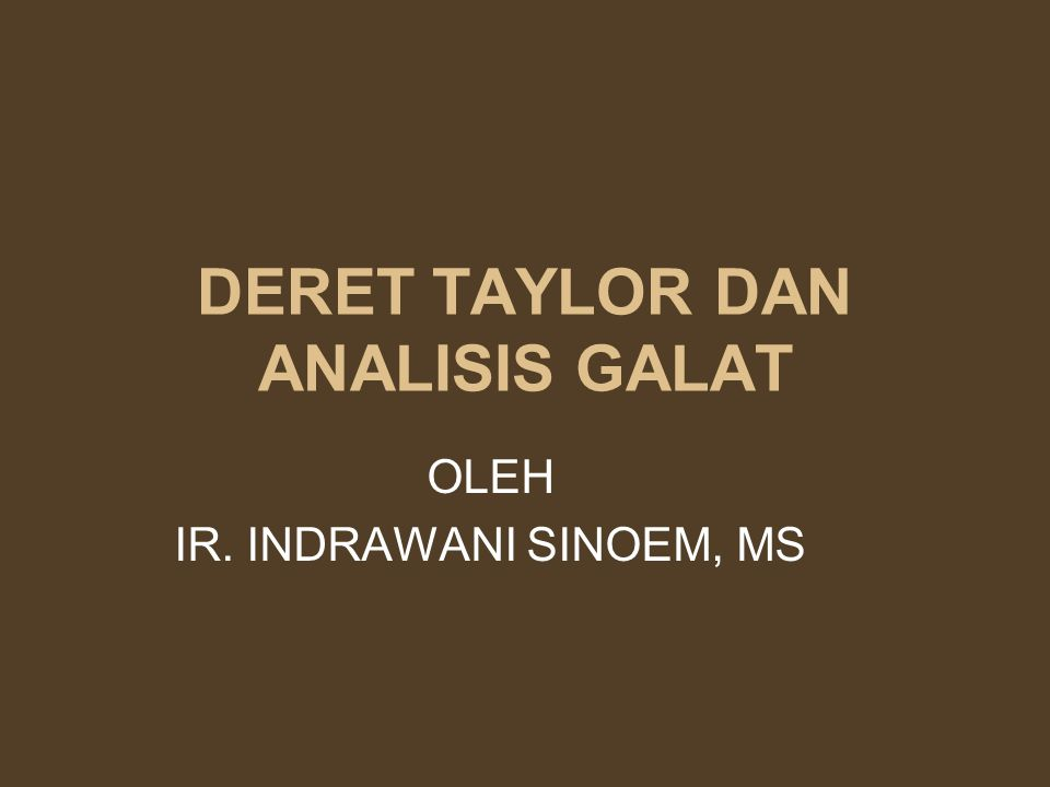 DERET TAYLOR DAN ANALISIS GALAT OLEH IR. INDRAWANI SINOEM, MS