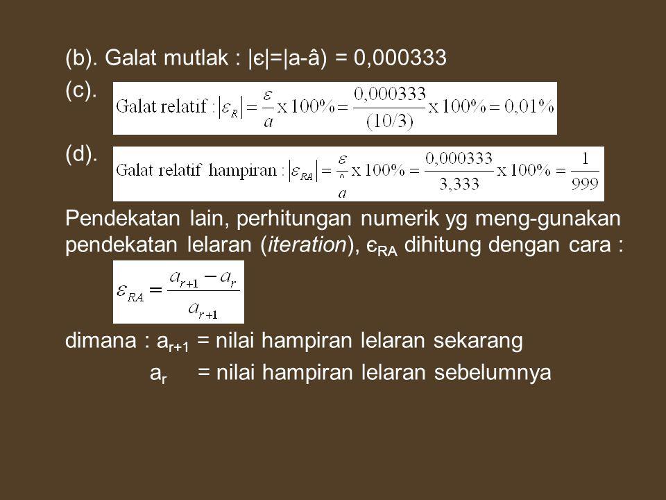 (b). Galat mutlak : |є|=|a-â) = 0,000333 (c). (d). Pendekatan lain, perhitungan numerik yg meng-gunakan pendekatan lelaran (iteration), є RA dihitung