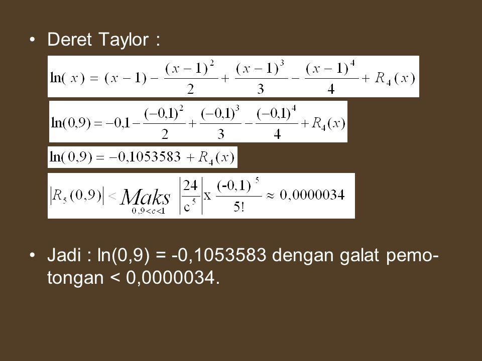 Deret Taylor : Jadi : ln(0,9) = -0,1053583 dengan galat pemo- tongan < 0,0000034.
