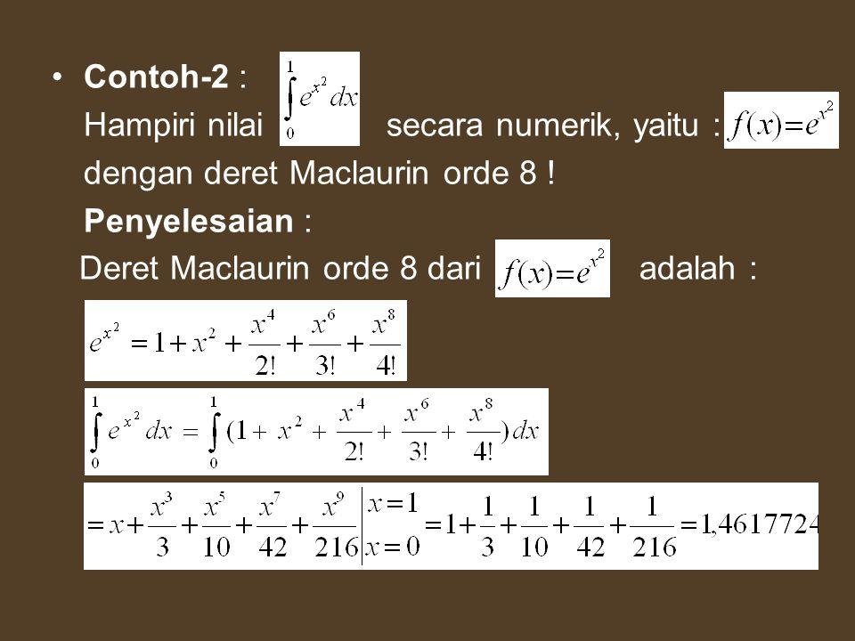 Contoh-2 : Hampiri nilai secara numerik, yaitu : dengan deret Maclaurin orde 8 ! Penyelesaian : Deret Maclaurin orde 8 dari adalah :