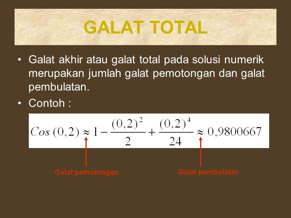 GALAT TOTAL Galat akhir atau galat total pada solusi numerik merupakan jumlah galat pemotongan dan galat pembulatan. Contoh : Galat pemotongan Galat p