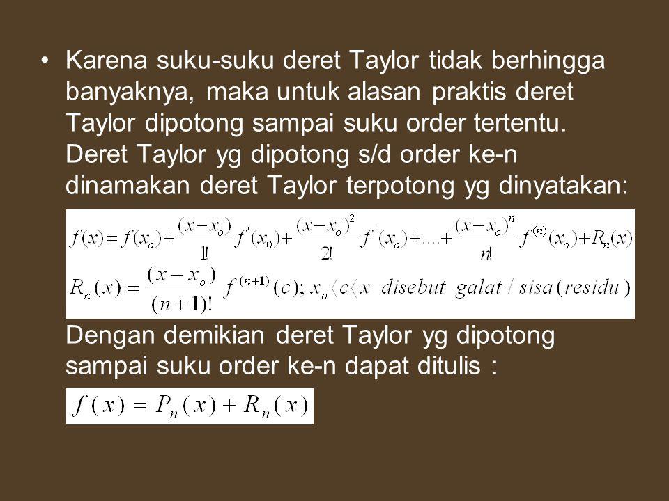 Karena suku-suku deret Taylor tidak berhingga banyaknya, maka untuk alasan praktis deret Taylor dipotong sampai suku order tertentu. Deret Taylor yg d