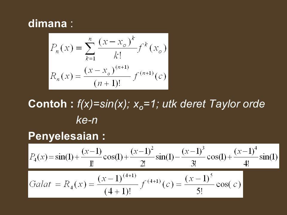 dimana : Contoh : f(x)=sin(x); x o =1; utk deret Taylor orde ke-n Penyelesaian :