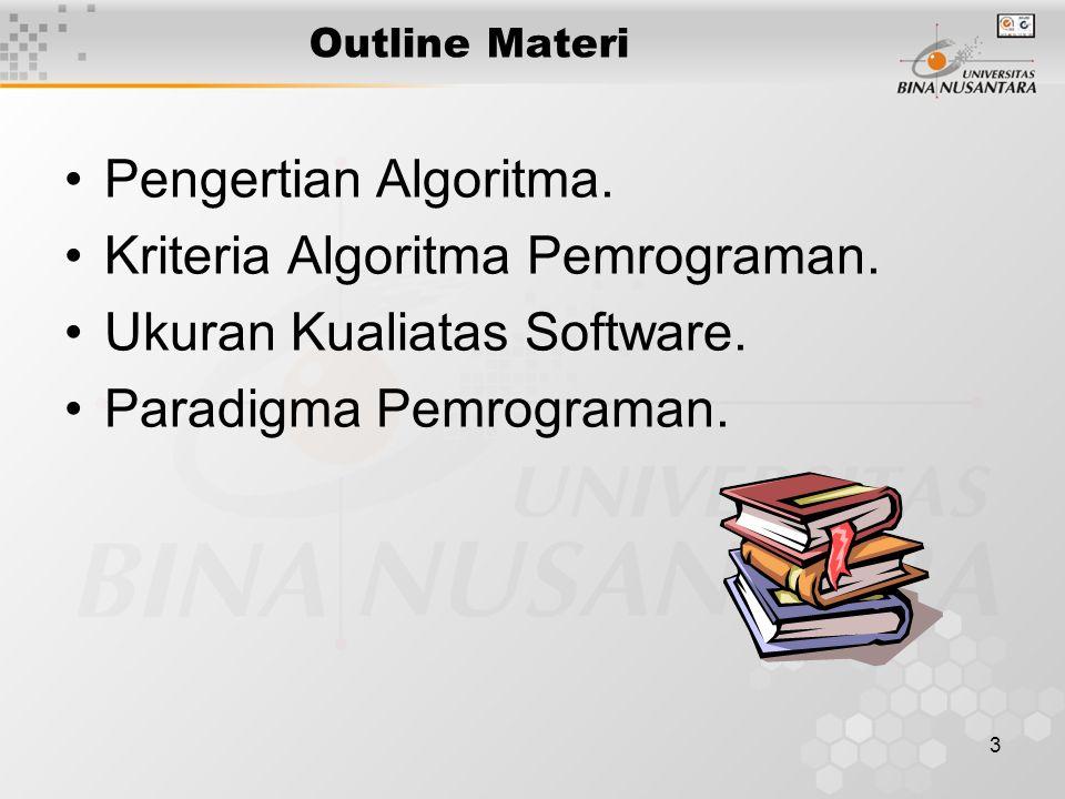 3 Outline Materi Pengertian Algoritma. Kriteria Algoritma Pemrograman. Ukuran Kualiatas Software. Paradigma Pemrograman.