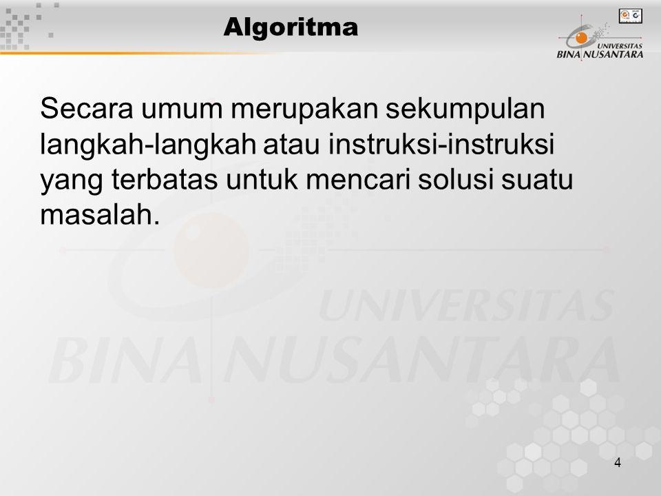 4 Algoritma Secara umum merupakan sekumpulan langkah-langkah atau instruksi-instruksi yang terbatas untuk mencari solusi suatu masalah.