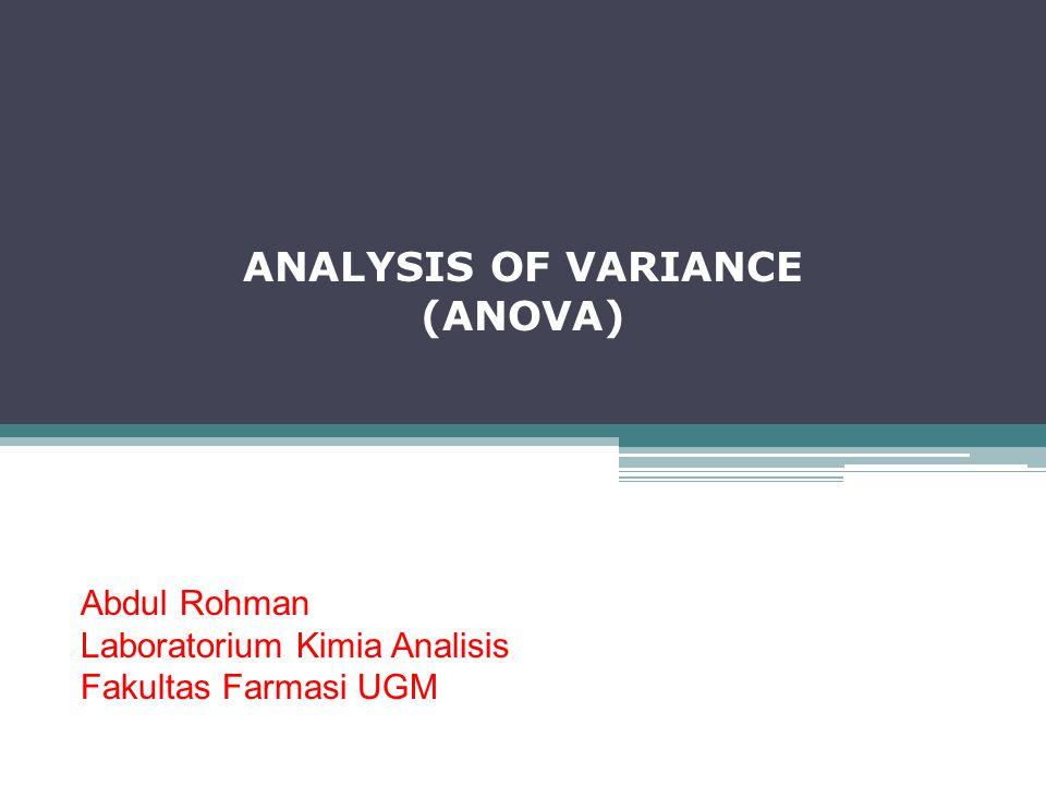 ANALYSIS OF VARIANCE (ANOVA) Abdul Rohman Laboratorium Kimia Analisis Fakultas Farmasi UGM