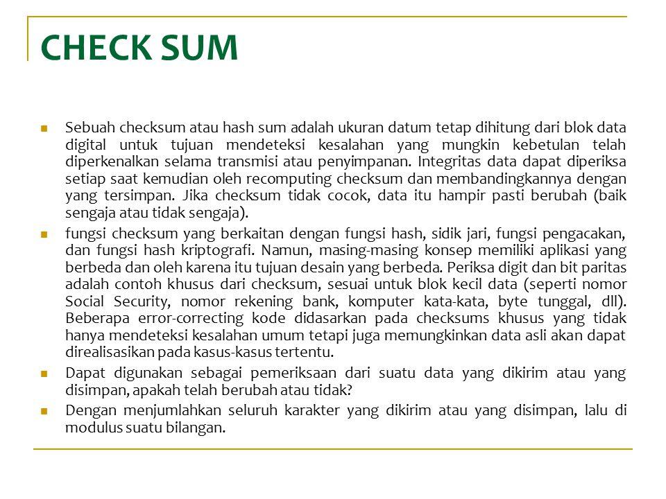CHECK SUM Sebuah checksum atau hash sum adalah ukuran datum tetap dihitung dari blok data digital untuk tujuan mendeteksi kesalahan yang mungkin kebet