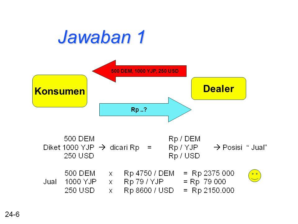 24-6 Jawaban 1 Konsumen Dealer 500 DEM, 1000 YJP, 250 USD Rp..?