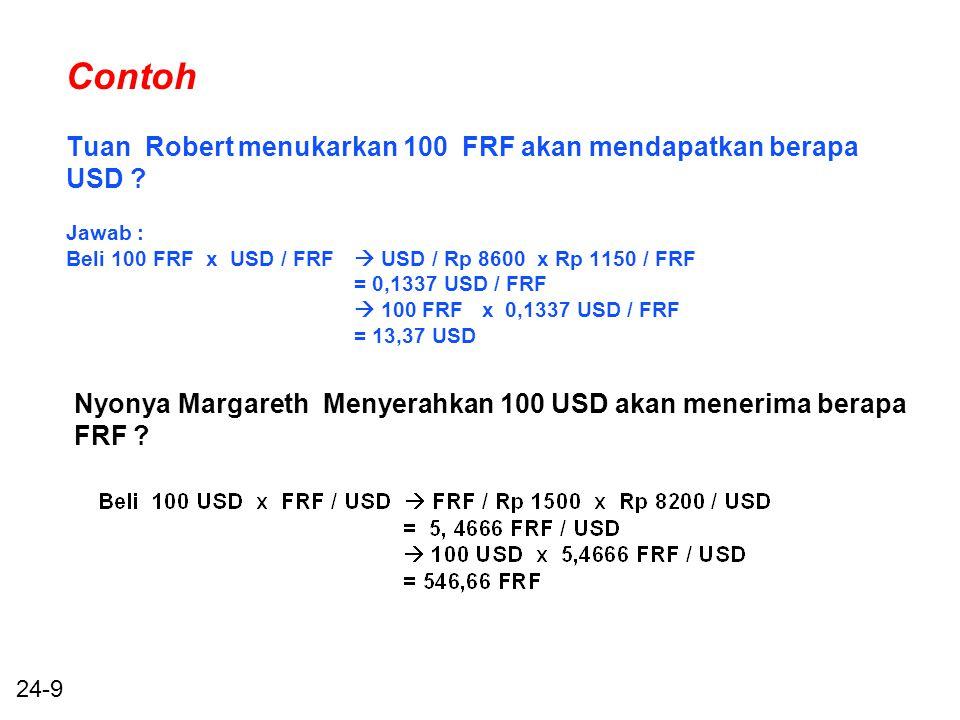 24-9 Contoh Tuan Robert menukarkan 100 FRF akan mendapatkan berapa USD ? Jawab : Beli 100 FRF x USD / FRF  USD / Rp 8600 x Rp 1150 / FRF = 0,1337 USD