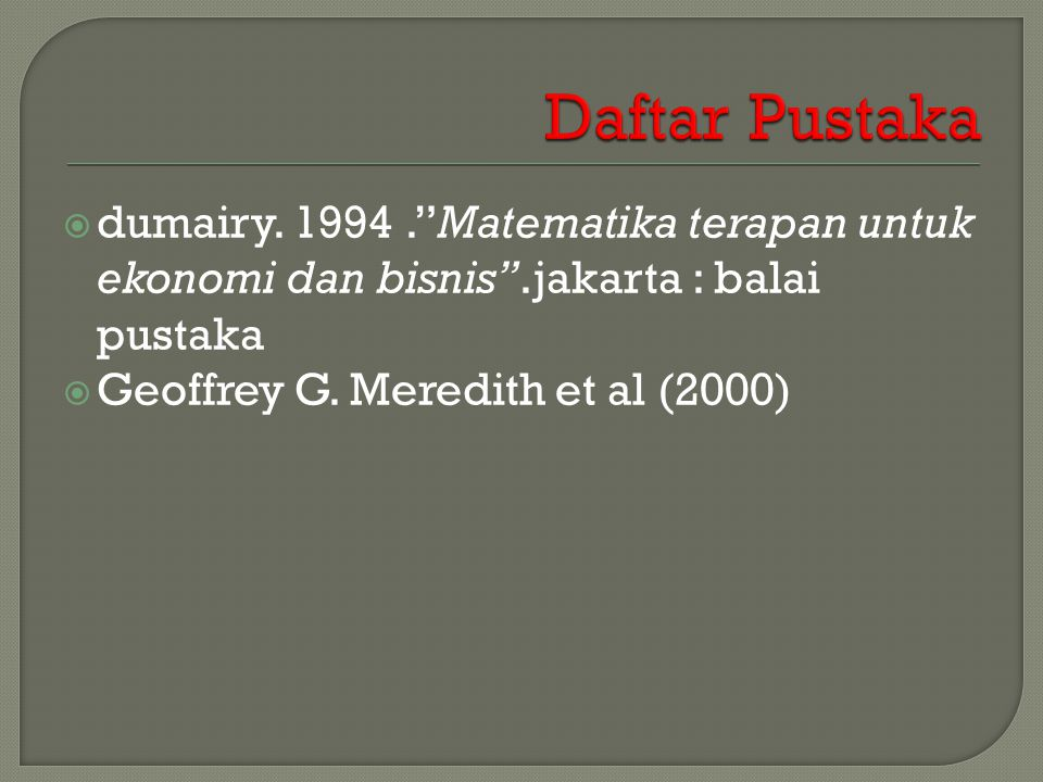 """ dumairy. 1994.""""Matematika terapan untuk ekonomi dan bisnis"""".jakarta : balai pustaka  Geoffrey G. Meredith et al (2000)"""