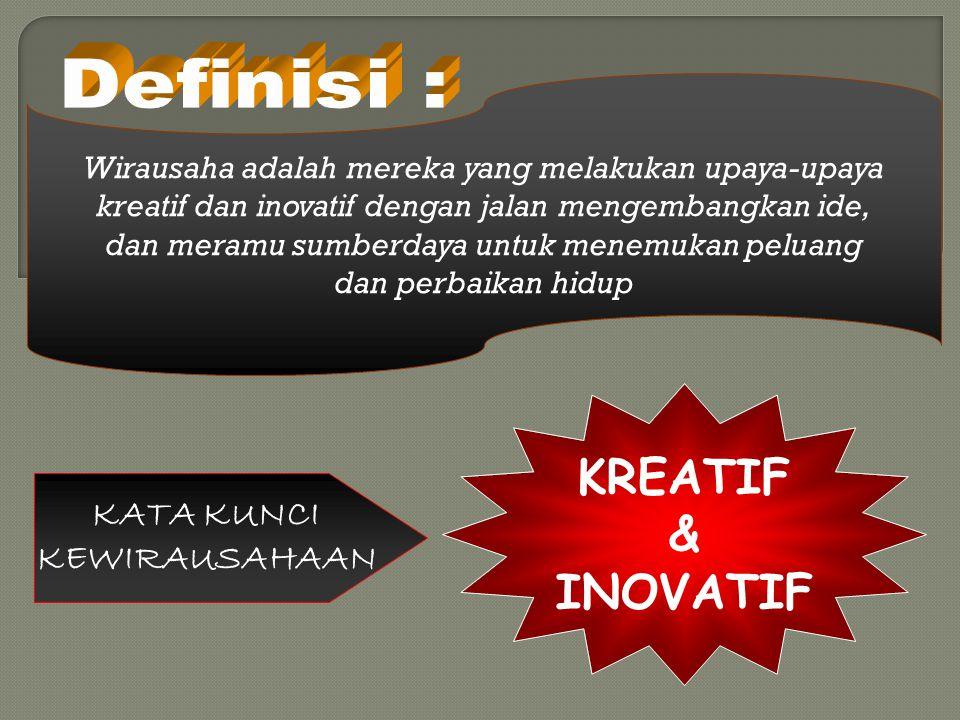 Wirausaha adalah mereka yang melakukan upaya-upaya kreatif dan inovatif dengan jalan mengembangkan ide, dan meramu sumberdaya untuk menemukan peluang dan perbaikan hidup KATA KUNCI KEWIRAUSAHAAN KREATIF & INOVATIF