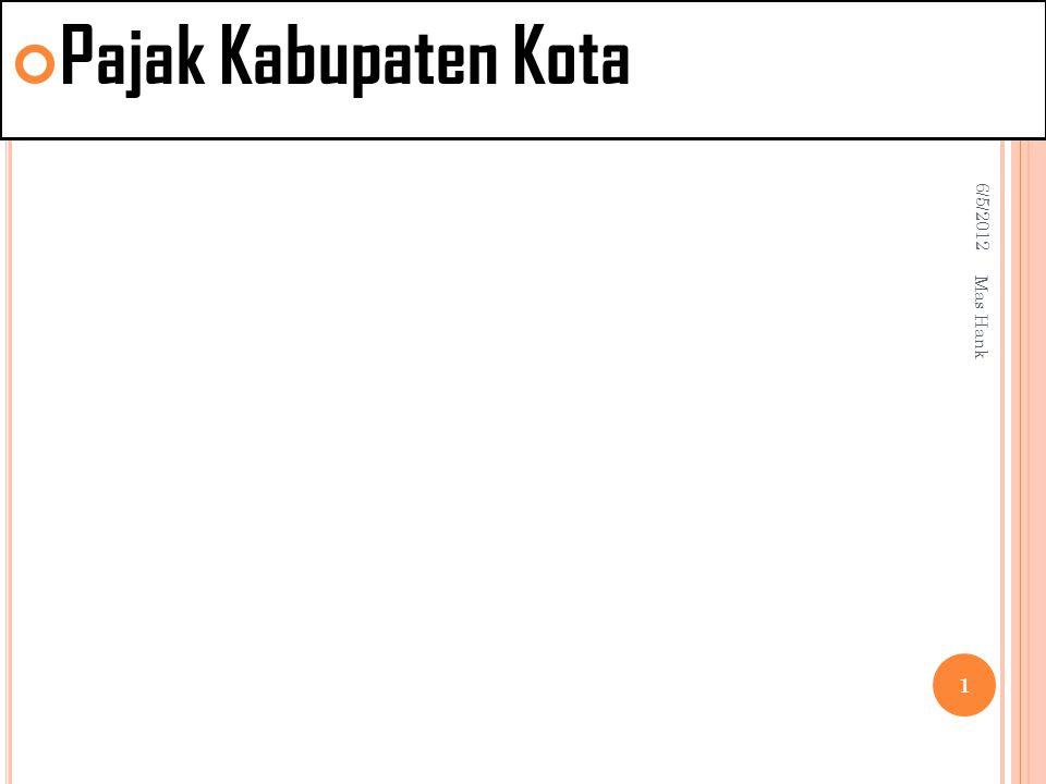 6/5/2012 1 Mas Hank Pajak Kabupaten Kota