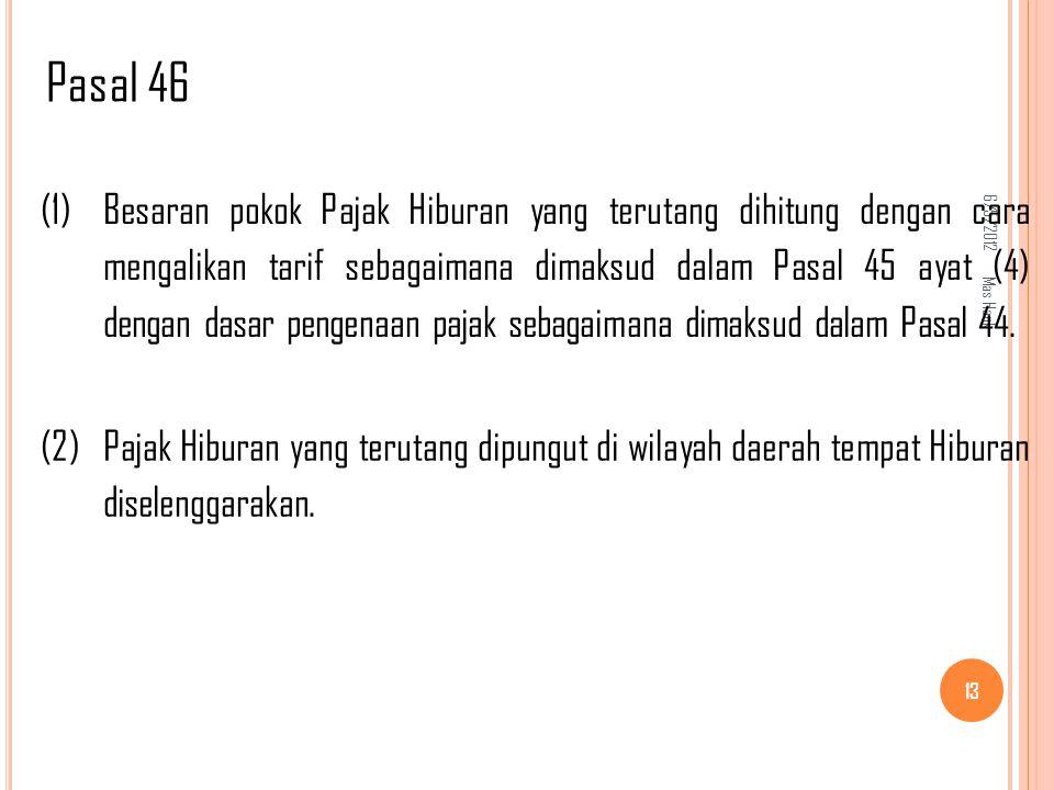 6/5/2012 Mas Hank 13 (1) Besaran pokok Pajak Hiburan yang terutang dihitung dengan cara mengalikan tarif sebagaimana dimaksud dalam Pasal 45 ayat (4) dengan dasar pengenaan pajak sebagaimana dimaksud dalam Pasal 44.